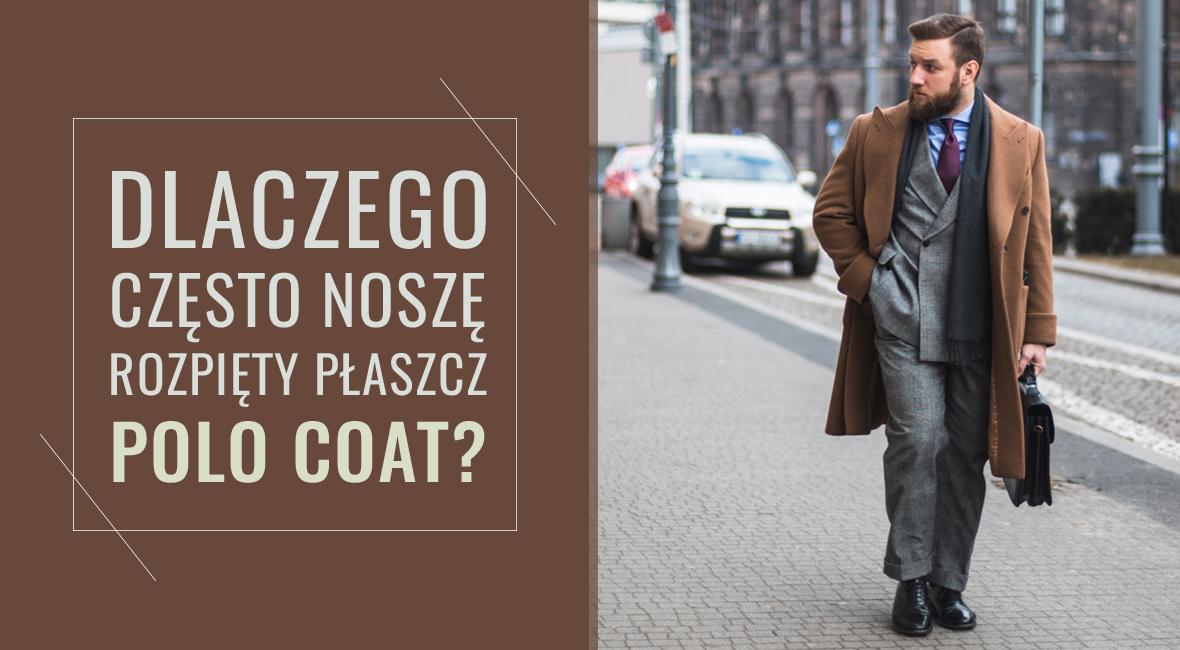 Dlaczego często noszę rozpięty płaszcz Polo Coat?