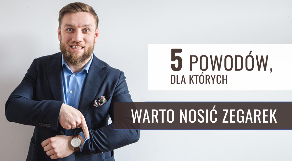 Pięć powodów, dla których nowoczesny facet powinien nosić zegarek