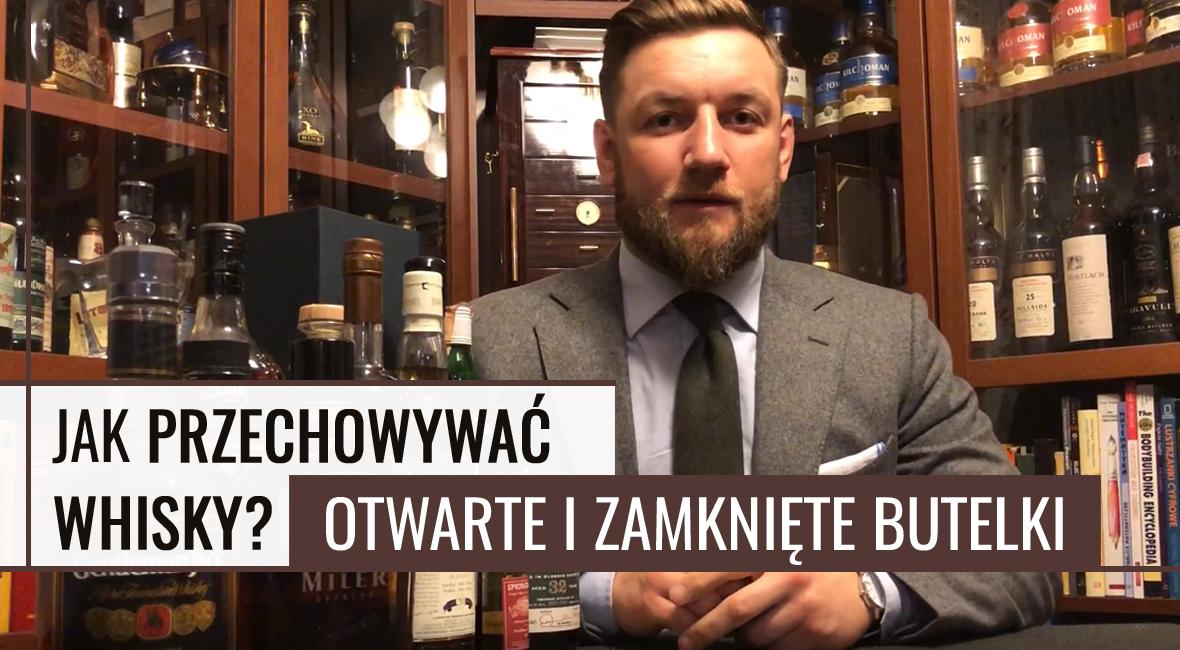 Jak przechowywać whisky? Otwarte i zamknięte butelki