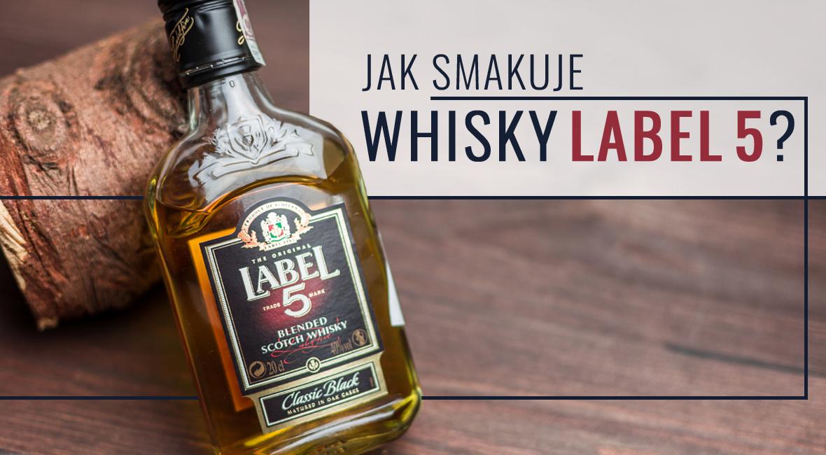 Jak smakuje whisky Label 5?
